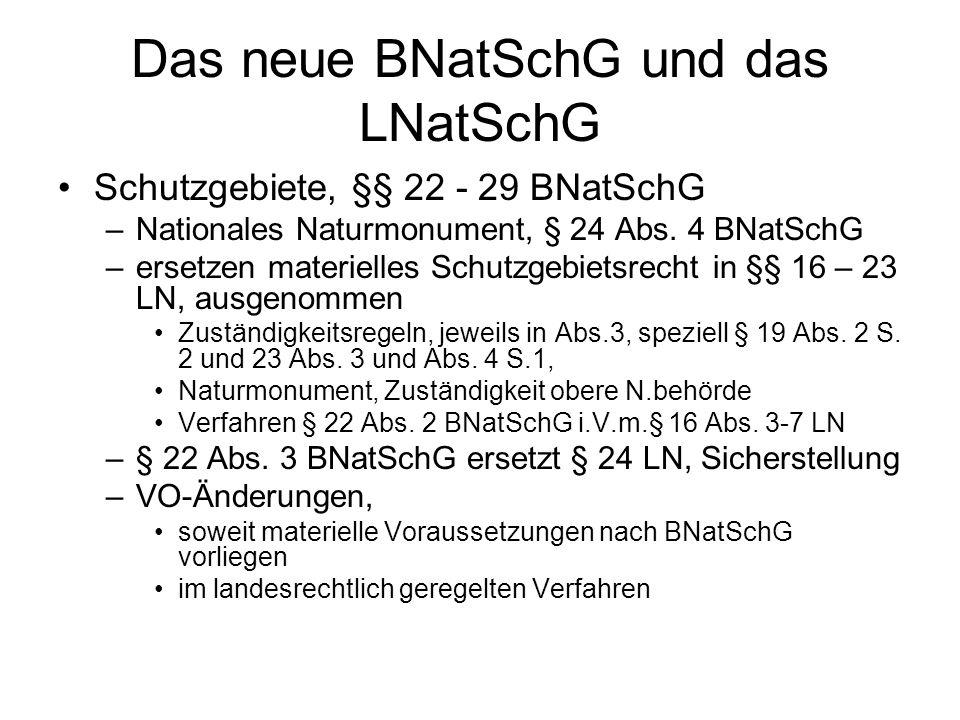 Das neue BNatSchG und das LNatSchG Schutzgebiete, §§ 22 - 29 BNatSchG –Nationales Naturmonument, § 24 Abs. 4 BNatSchG –ersetzen materielles Schutzgebi