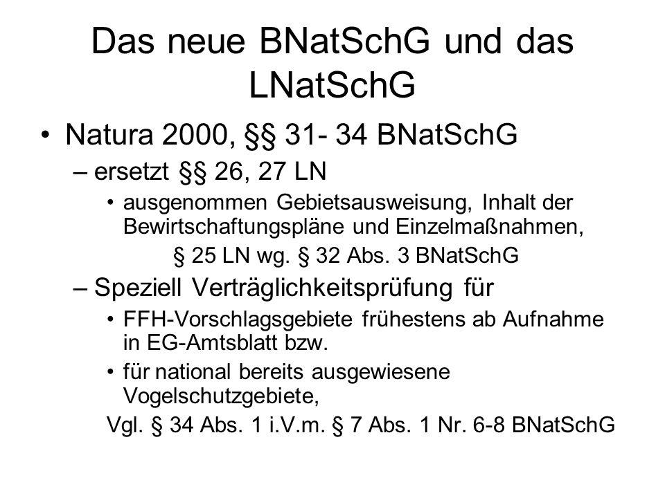 Das neue BNatSchG und das LNatSchG Natura 2000, §§ 31- 34 BNatSchG –ersetzt §§ 26, 27 LN ausgenommen Gebietsausweisung, Inhalt der Bewirtschaftungspläne und Einzelmaßnahmen, § 25 LN wg.