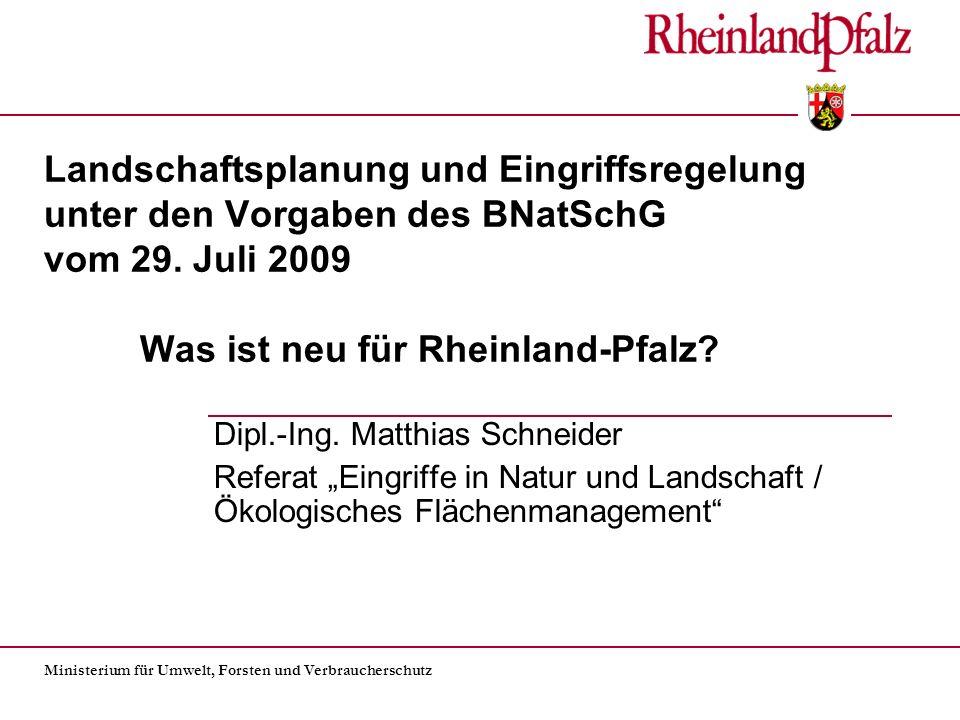 Ministerium für Umwelt, Forsten und Verbraucherschutz Landschaftsplanung und Eingriffsregelung unter den Vorgaben des BNatSchG vom 29. Juli 2009 Was i