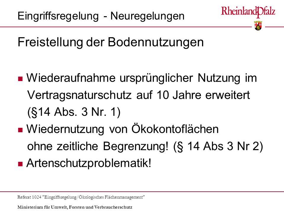 Ministerium für Umwelt, Forsten und Verbraucherschutz Referat 1024 Eingriffsregelung/Ökologisches Flächenmanagement Eingriffsregelung - Neuregelungen Wegfall des Vorrangs von (neu: gleichartigen) Ausgleichsmaßnahmen vor (gleichwertigen) Ersatzmaßnahmen (§ 15 Abs.