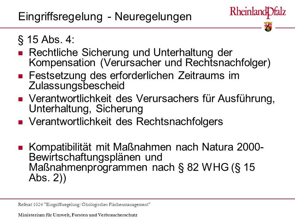 Ministerium für Umwelt, Forsten und Verbraucherschutz Referat 1024 Eingriffsregelung/Ökologisches Flächenmanagement Eingriffsregelung - Neuregelungen § 15 Abs.
