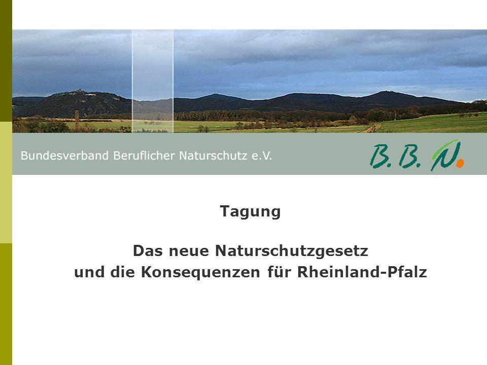 Tagung Das neue Naturschutzgesetz und die Konsequenzen für Rheinland-Pfalz Diskussion der Tagungsbeiträge Moderation: Prof.
