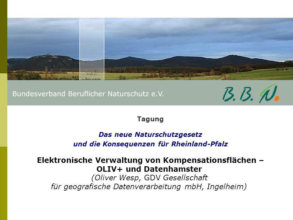 Tagung Das neue Naturschutzgesetz und die Konsequenzen für Rheinland-Pfalz Elektronische Verwaltung von Kompensationsflächen – OLIV+ und Datenhamster