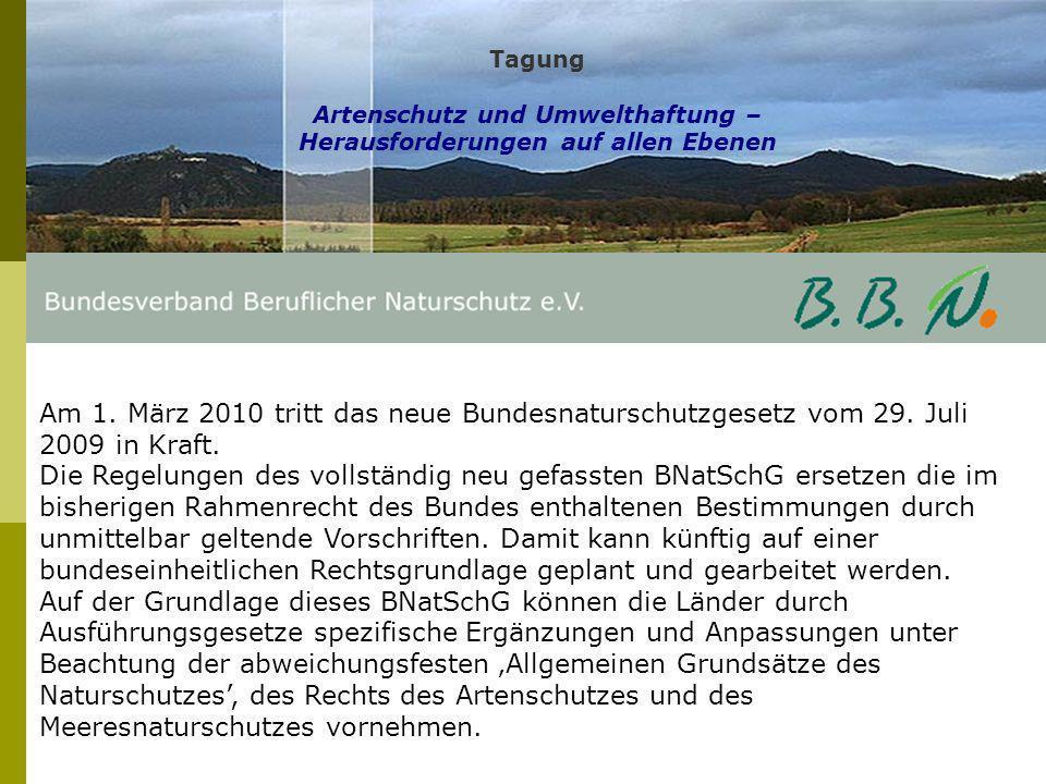 Tagung Artenschutz und Umwelthaftung – Herausforderungen auf allen Ebenen Am 1. März 2010 tritt das neue Bundesnaturschutzgesetz vom 29. Juli 2009 in