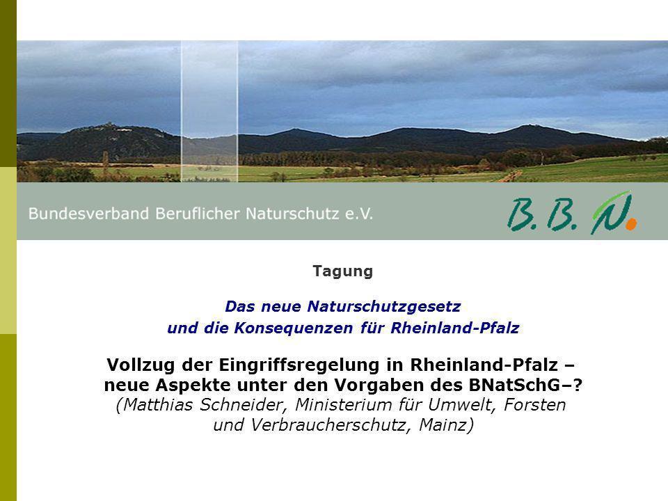 Tagung Das neue Naturschutzgesetz und die Konsequenzen für Rheinland-Pfalz Vollzug der Eingriffsregelung in Rheinland-Pfalz – neue Aspekte unter den V