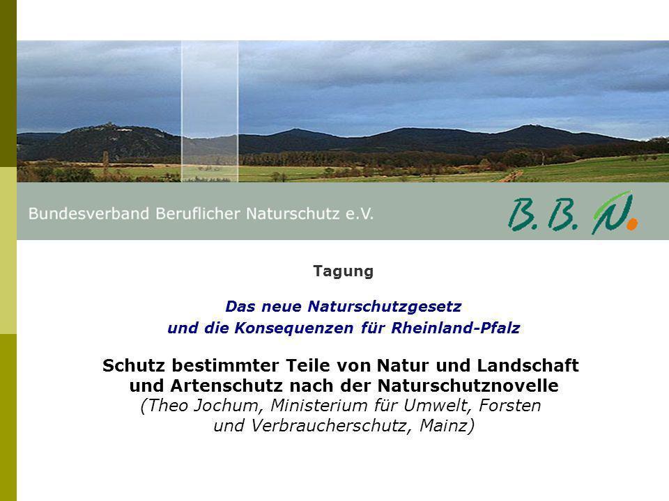 Tagung Das neue Naturschutzgesetz und die Konsequenzen für Rheinland-Pfalz Schutz bestimmter Teile von Natur und Landschaft und Artenschutz nach der N