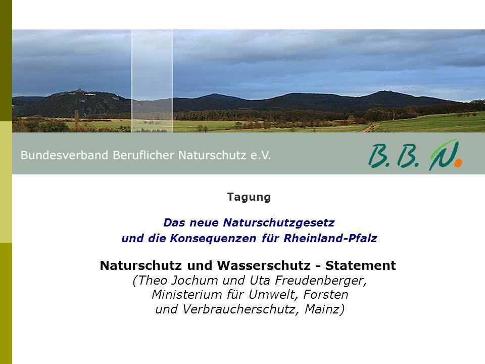 Tagung Das neue Naturschutzgesetz und die Konsequenzen für Rheinland-Pfalz Naturschutz und Wasserschutz - Statement (Theo Jochum und Uta Freudenberger