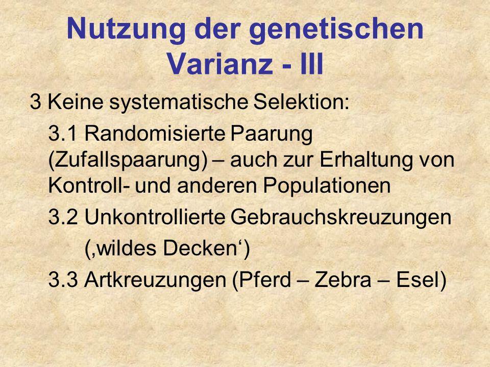 Nutzung der genetischen Varianz - II 2 Nutzung der allgemeinen und speziellen Kombinationseignung (additiv und nicht additiv- genetische Varianz) Gebr