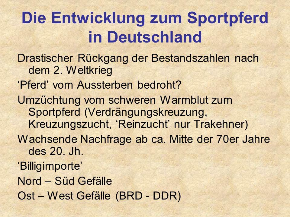 Die Entwicklung zum Sportpferd in Deutschland Drastischer Rűckgang der Bestandszahlen nach dem 2. Weltkrieg Pferd vom Aussterben bedroht? Umzűchtung v