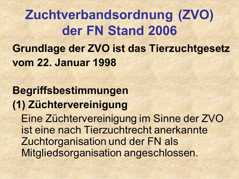 Zuchtverbandsordnung (ZVO) der FN Stand 2006 Grundlage der ZVO ist das Tierzuchtgesetz vom 22. Januar 1998 Begriffsbestimmungen (1) Züchtervereinigung