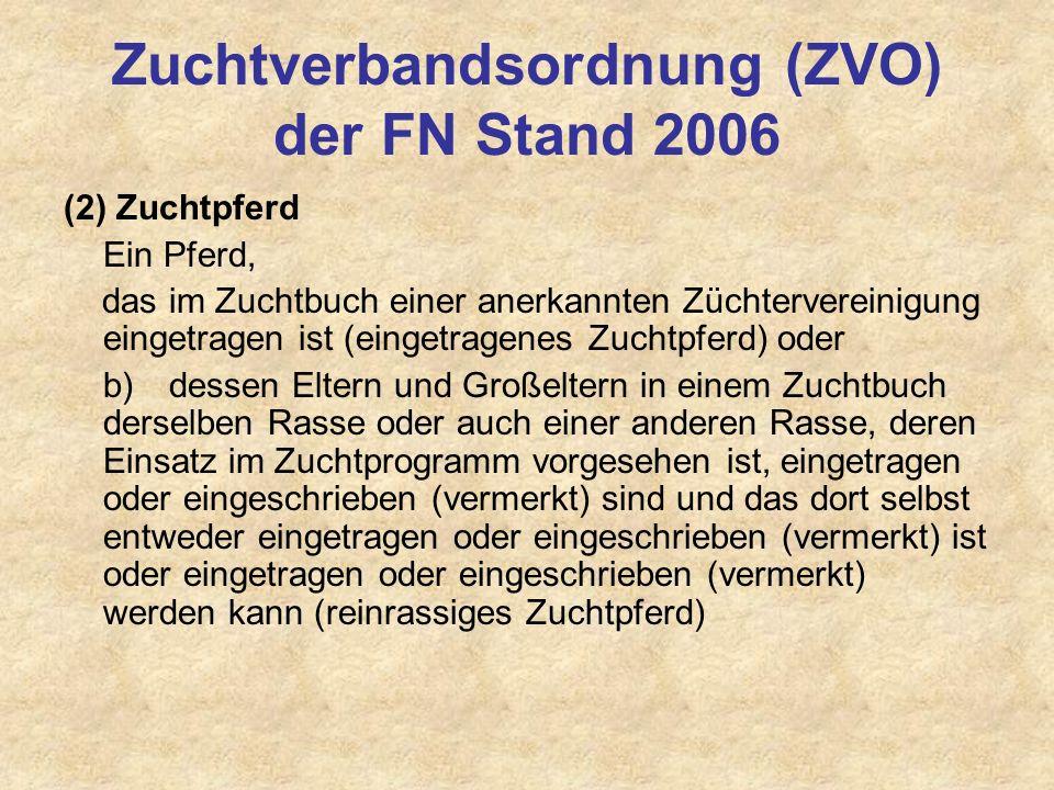 Zuchtverbandsordnung (ZVO) der FN Stand 2006 (2) Zuchtpferd Ein Pferd, das im Zuchtbuch einer anerkannten Züchtervereinigung eingetragen ist (eingetra