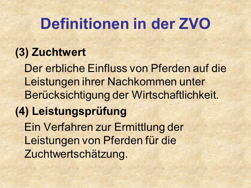 Definitionen in der ZVO (3) Zuchtwert Der erbliche Einfluss von Pferden auf die Leistungen ihrer Nachkommen unter Berücksichtigung der Wirtschaftlichk