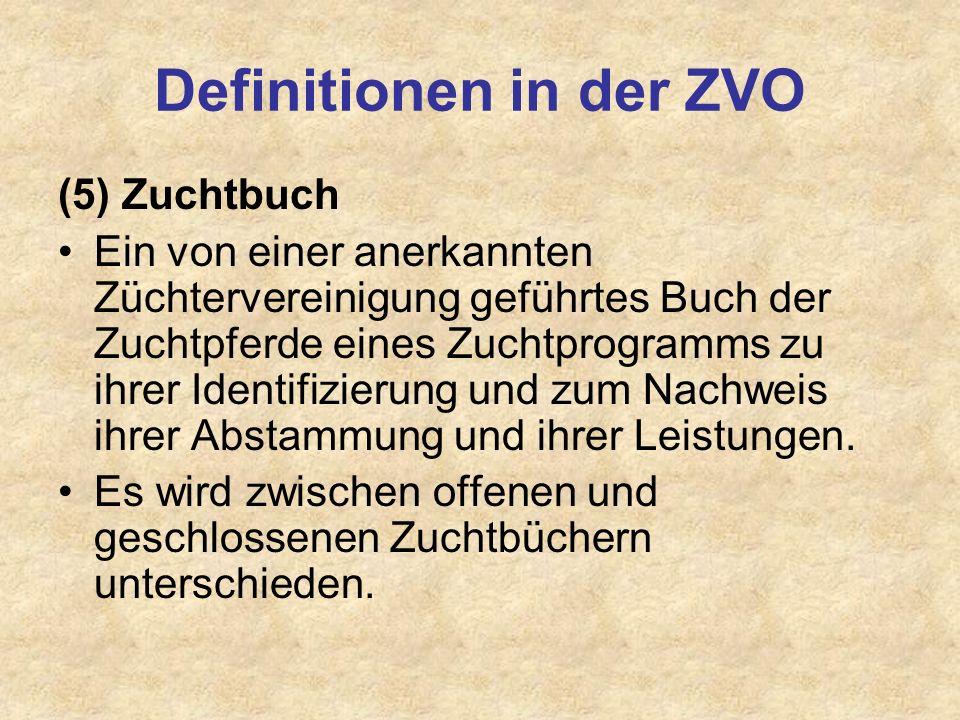 Definitionen in der ZVO (5) Zuchtbuch Ein von einer anerkannten Züchtervereinigung geführtes Buch der Zuchtpferde eines Zuchtprogramms zu ihrer Identi