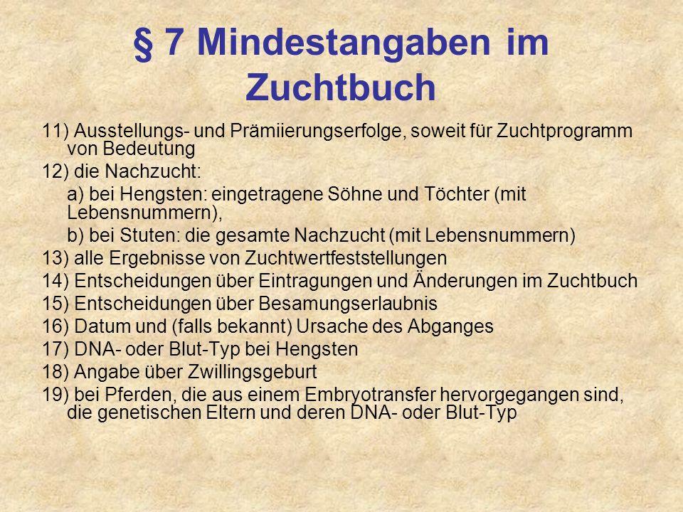 § 7 Mindestangaben im Zuchtbuch 11) Ausstellungs- und Prämiierungserfolge, soweit für Zuchtprogramm von Bedeutung 12) die Nachzucht: a) bei Hengsten: