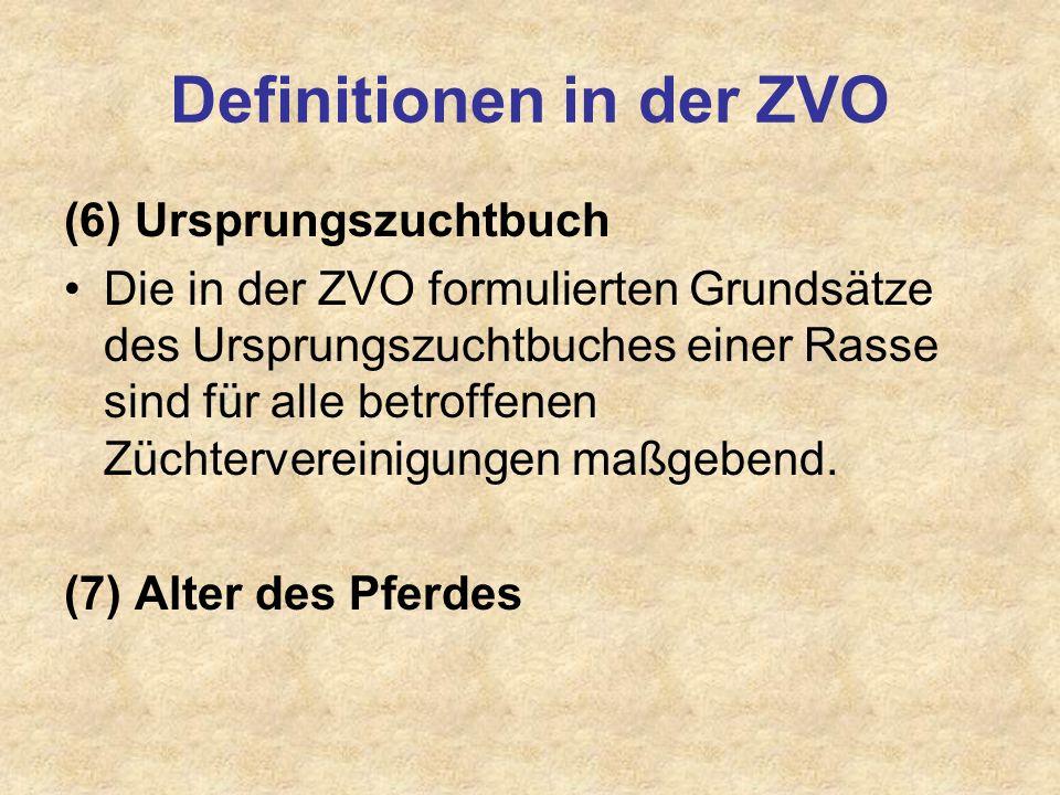 Definitionen in der ZVO (6) Ursprungszuchtbuch Die in der ZVO formulierten Grundsätze des Ursprungszuchtbuches einer Rasse sind für alle betroffenen Z