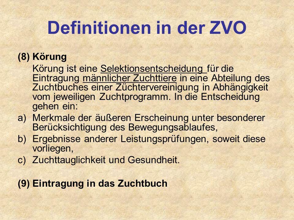 Definitionen in der ZVO (8) Körung Körung ist eine Selektionsentscheidung für die Eintragung männlicher Zuchttiere in eine Abteilung des Zuchtbuches e
