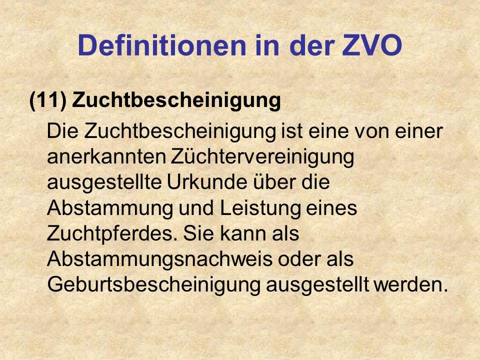Definitionen in der ZVO (11) Zuchtbescheinigung Die Zuchtbescheinigung ist eine von einer anerkannten Züchtervereinigung ausgestellte Urkunde über die