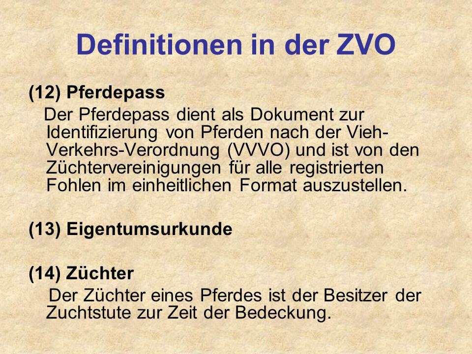 Definitionen in der ZVO (12) Pferdepass Der Pferdepass dient als Dokument zur Identifizierung von Pferden nach der Vieh- Verkehrs-Verordnung (VVVO) un