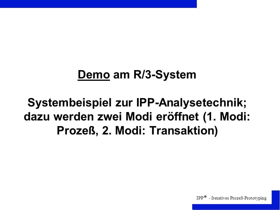 IPP - Iteratives Prozeß-Prototyping Demo am R/3-System Systembeispiel zur IPP-Analysetechnik; dazu werden zwei Modi eröffnet (1.
