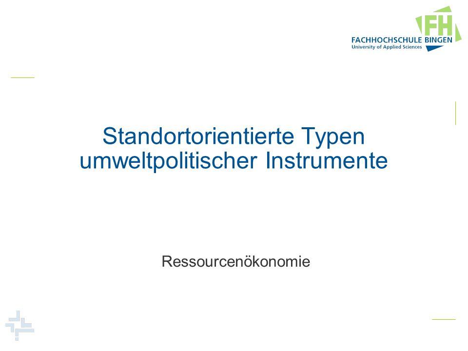 Standortorientierte Typen umweltpolitischer Instrumente Ressourcenökonomie
