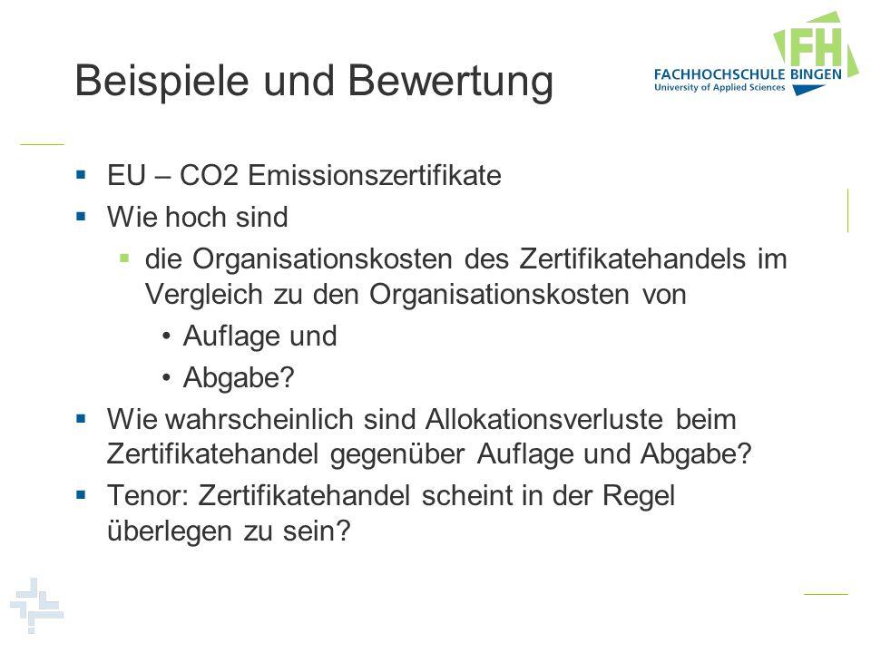 Beispiele und Bewertung EU – CO2 Emissionszertifikate Wie hoch sind die Organisationskosten des Zertifikatehandels im Vergleich zu den Organisationsko
