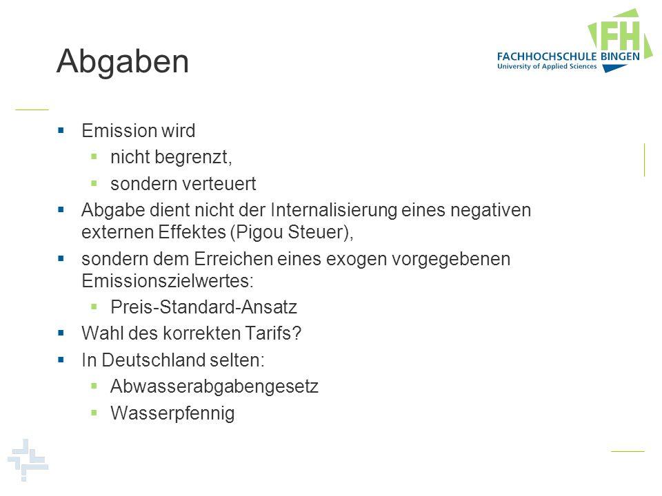 Abgaben Emission wird nicht begrenzt, sondern verteuert Abgabe dient nicht der Internalisierung eines negativen externen Effektes (Pigou Steuer), sond