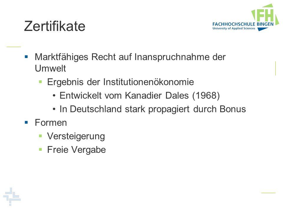 Zertifikate Marktfähiges Recht auf Inanspruchnahme der Umwelt Ergebnis der Institutionenökonomie Entwickelt vom Kanadier Dales (1968) In Deutschland s