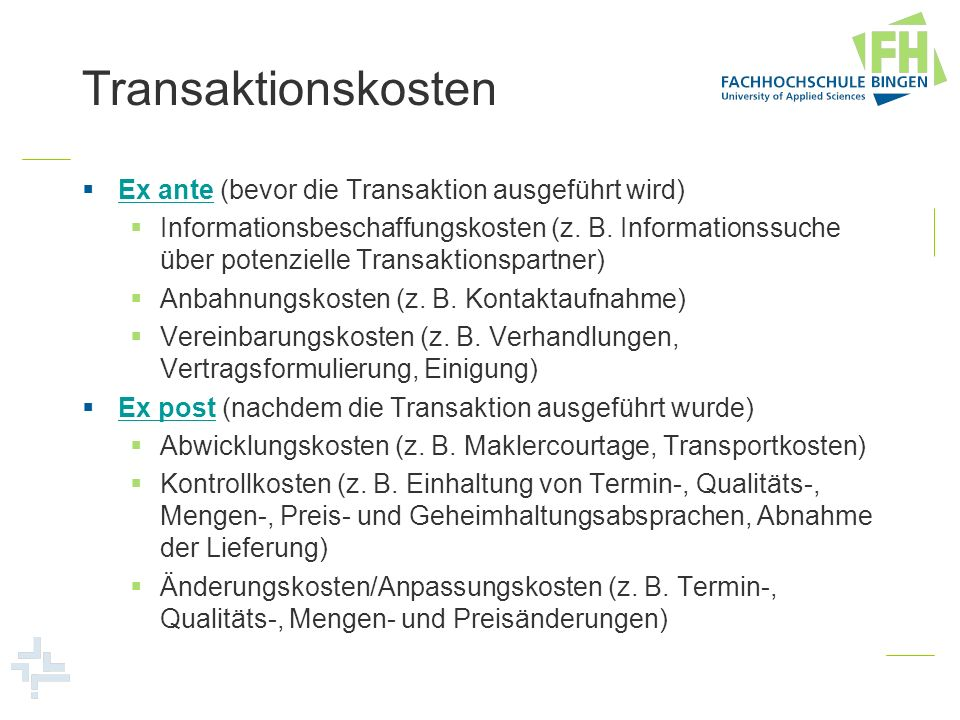 Transaktionskosten Ex ante (bevor die Transaktion ausgeführt wird) Ex ante Informationsbeschaffungskosten (z. B. Informationssuche über potenzielle Tr