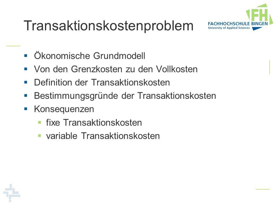 Transaktionskostenproblem Ökonomische Grundmodell Von den Grenzkosten zu den Vollkosten Definition der Transaktionskosten Bestimmungsgründe der Transa