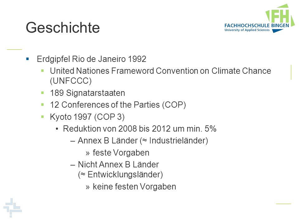 Geschichte Erdgipfel Rio de Janeiro 1992 United Nationes Frameword Convention on Climate Chance (UNFCCC) 189 Signatarstaaten 12 Conferences of the Par