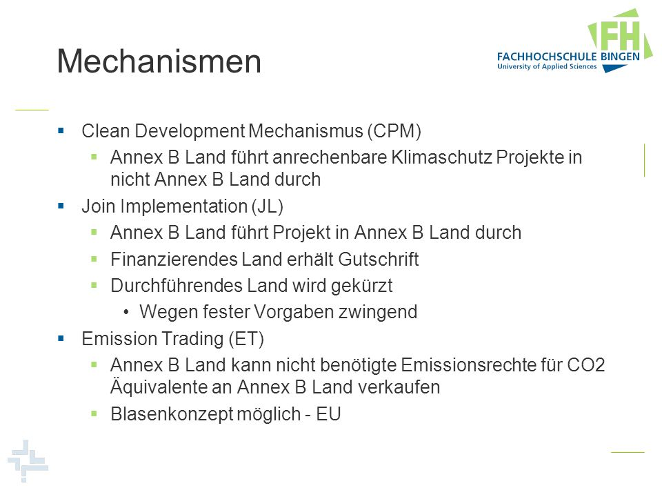 Mechanismen Clean Development Mechanismus (CPM) Annex B Land führt anrechenbare Klimaschutz Projekte in nicht Annex B Land durch Join Implementation (