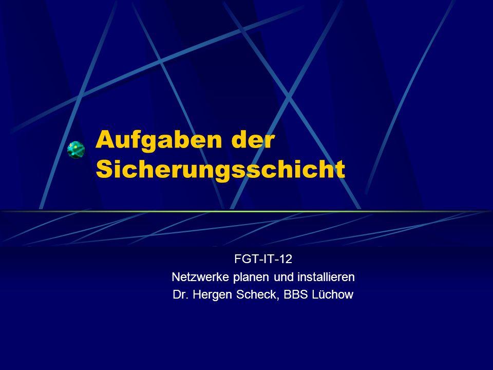 Aufgaben der Sicherungsschicht FGT-IT-12 Netzwerke planen und installieren Dr.