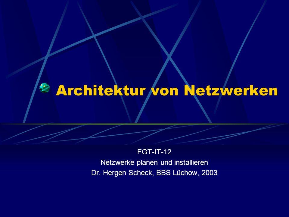 Architektur von Netzwerken FGT-IT-12 Netzwerke planen und installieren Dr. Hergen Scheck, BBS Lüchow, 2003