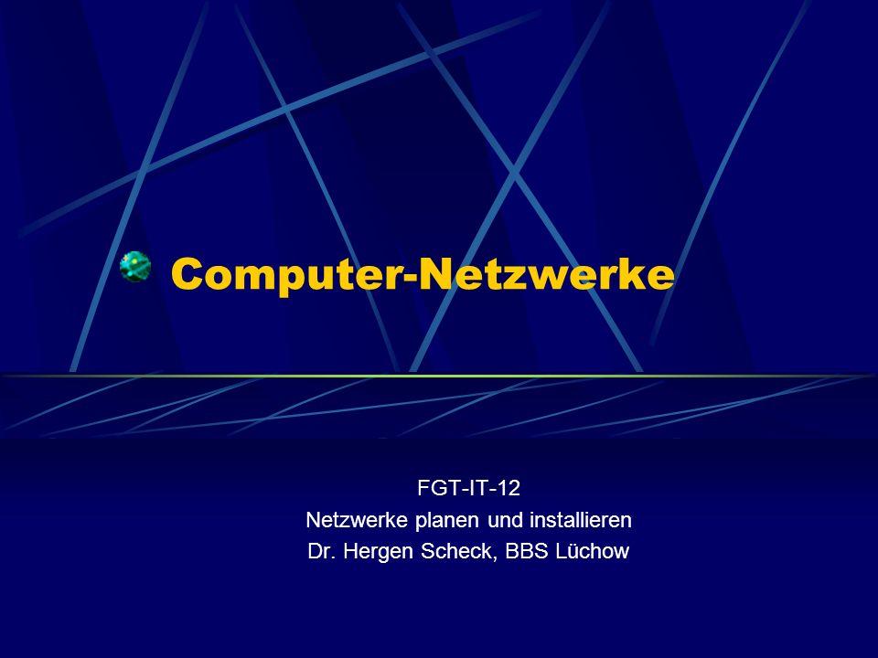 Computer-Netzwerke FGT-IT-12 Netzwerke planen und installieren Dr. Hergen Scheck, BBS Lüchow