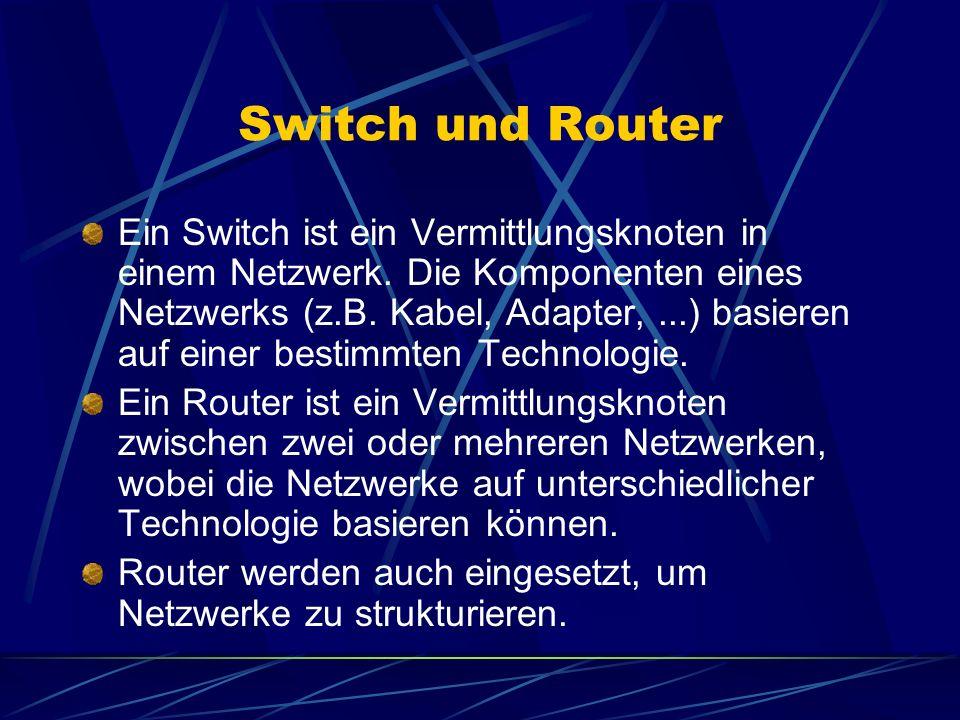 Switch und Router Ein Switch ist ein Vermittlungsknoten in einem Netzwerk. Die Komponenten eines Netzwerks (z.B. Kabel, Adapter,...) basieren auf eine