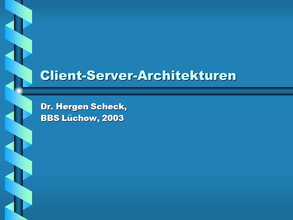 Client-Server-Architekturen Dr. Hergen Scheck, BBS Lüchow, 2003
