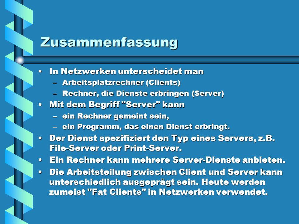 Zusammenfassung In Netzwerken unterscheidet manIn Netzwerken unterscheidet man –Arbeitsplatzrechner (Clients) –Rechner, die Dienste erbringen (Server)