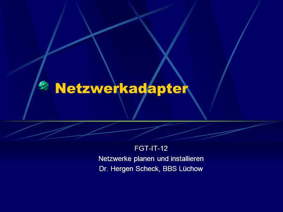Netzwerkadapter FGT-IT-12 Netzwerke planen und installieren Dr. Hergen Scheck, BBS Lüchow
