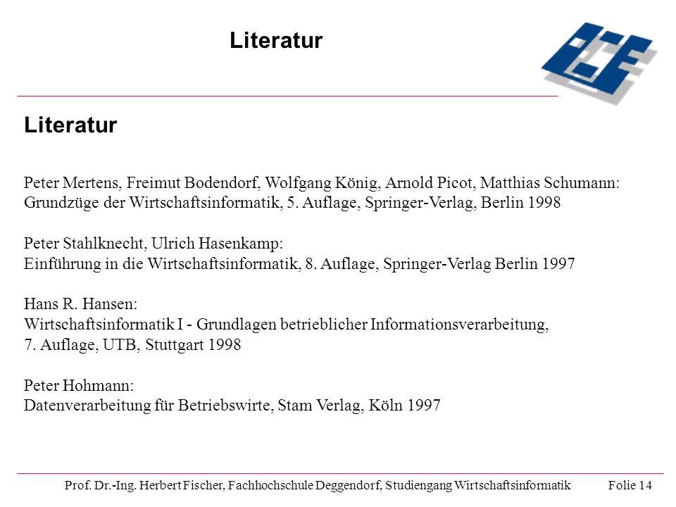 Literatur Prof. Dr.-Ing. Herbert Fischer, Fachhochschule Deggendorf, Studiengang Wirtschaftsinformatik Folie 14 Literatur Peter Mertens, Freimut Boden