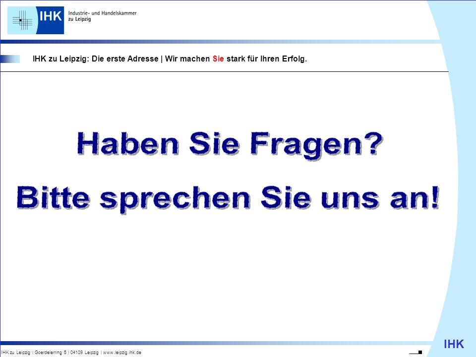IHK IHK zu Leipzig   Goerdelerring 5   04109 Leipzig   www.leipzig.ihk.de IHK zu Leipzig: Die erste Adresse   Wir machen Sie stark für Ihren Erfolg.
