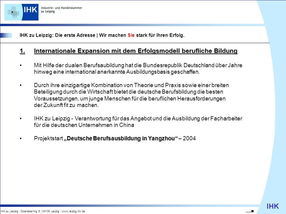 IHK IHK zu Leipzig | Goerdelerring 5 | 04109 Leipzig | www.leipzig.ihk.de IHK zu Leipzig: Die erste Adresse | Wir machen Sie stark für Ihren Erfolg. 1