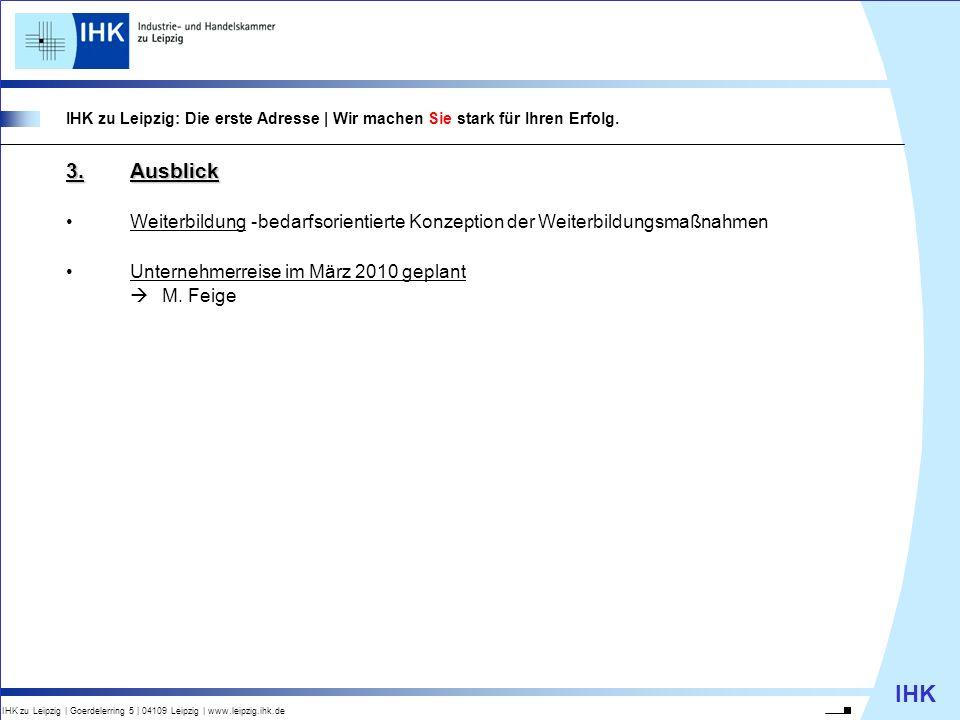 IHK IHK zu Leipzig | Goerdelerring 5 | 04109 Leipzig | www.leipzig.ihk.de IHK zu Leipzig: Die erste Adresse | Wir machen Sie stark für Ihren Erfolg. 3