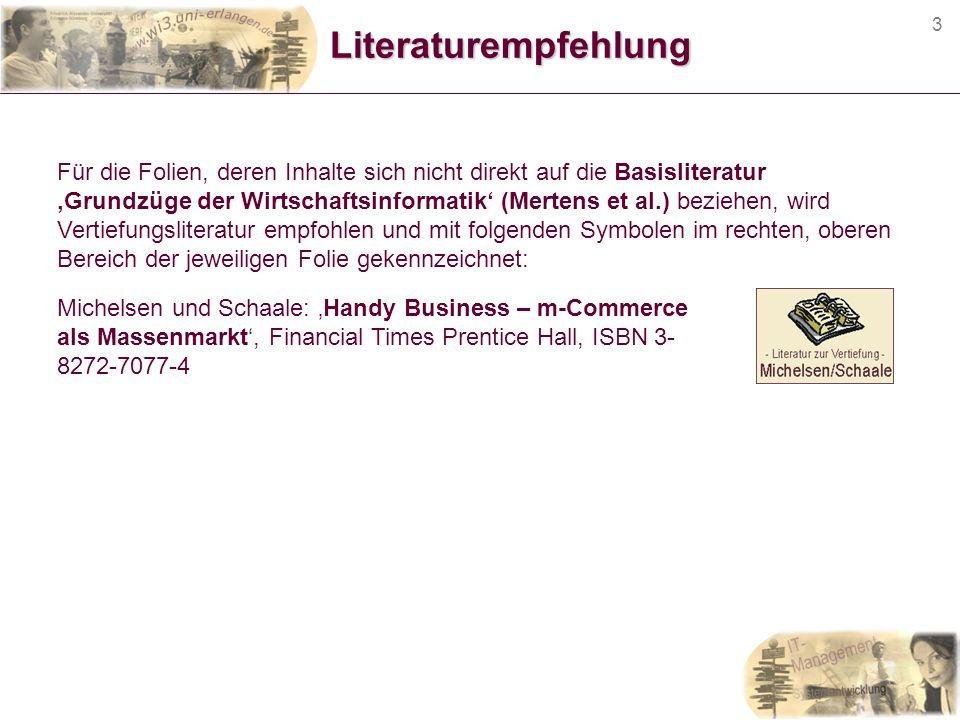 3Literaturempfehlung Für die Folien, deren Inhalte sich nicht direkt auf die Basisliteratur Grundzüge der Wirtschaftsinformatik (Mertens et al.) bezie