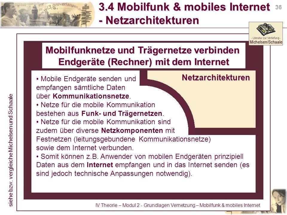 36 3.4 Mobilfunk & mobiles Internet - Netzarchitekturen Mobilfunknetze und Trägernetze verbinden Endgeräte (Rechner) mit dem Internet Netzarchitekture