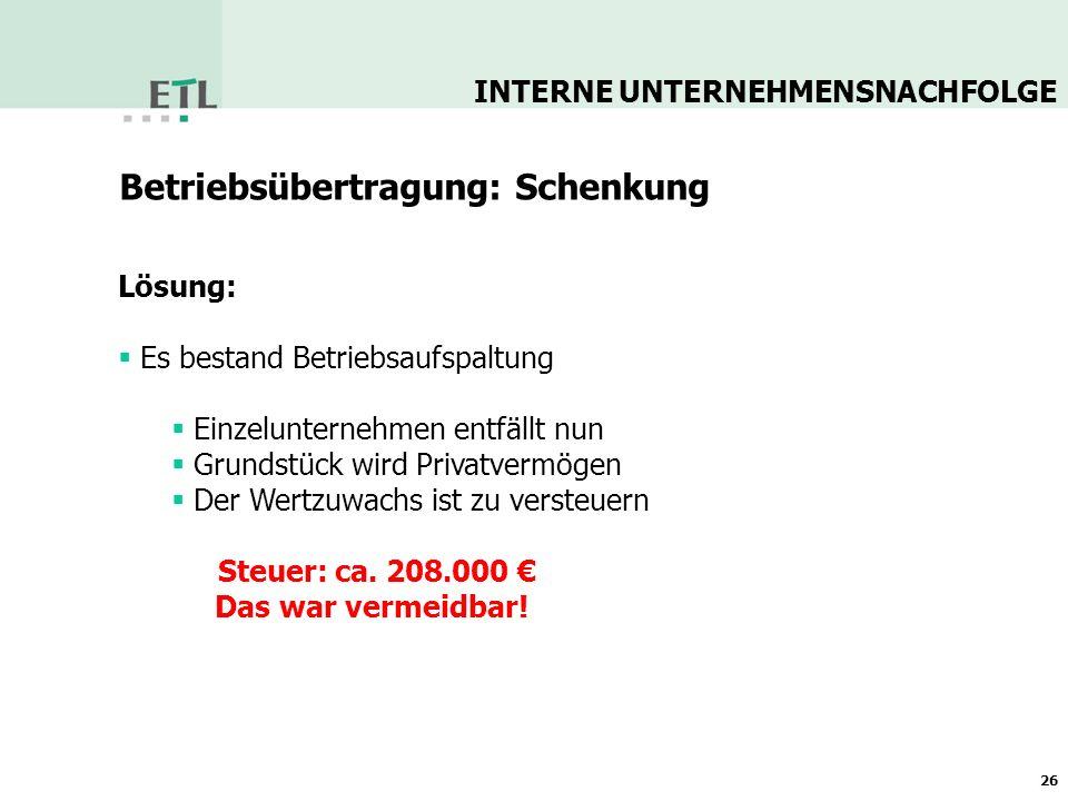 Möglichkeiten zur Vermeidung: 1) Nur 49% der GmbH an den Sohn übertragen 2) GmbH- und Grundstücksanteile in gleicher Höhe an den Sohn übertragen 3) Grundstück vorher in andere GmbH oder gewerblich geprägte (GmbH & Co) KG einbringen INTERNE UNTERNEHMENSNACHFOLGE 27 Betriebsübertragung: Schenkung