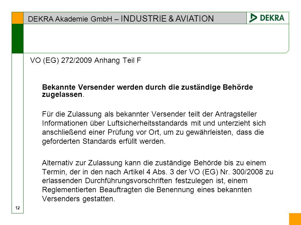 DEKRA Akademie GmbH – INDUSTRIE & AVIATION 12 VO (EG) 272/2009 Anhang Teil F Bekannte Versender werden durch die zuständige Behörde zugelassen. Für di