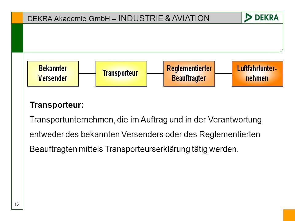 DEKRA Akademie GmbH – INDUSTRIE & AVIATION 16 Transporteur: Transportunternehmen, die im Auftrag und in der Verantwortung entweder des bekannten Verse