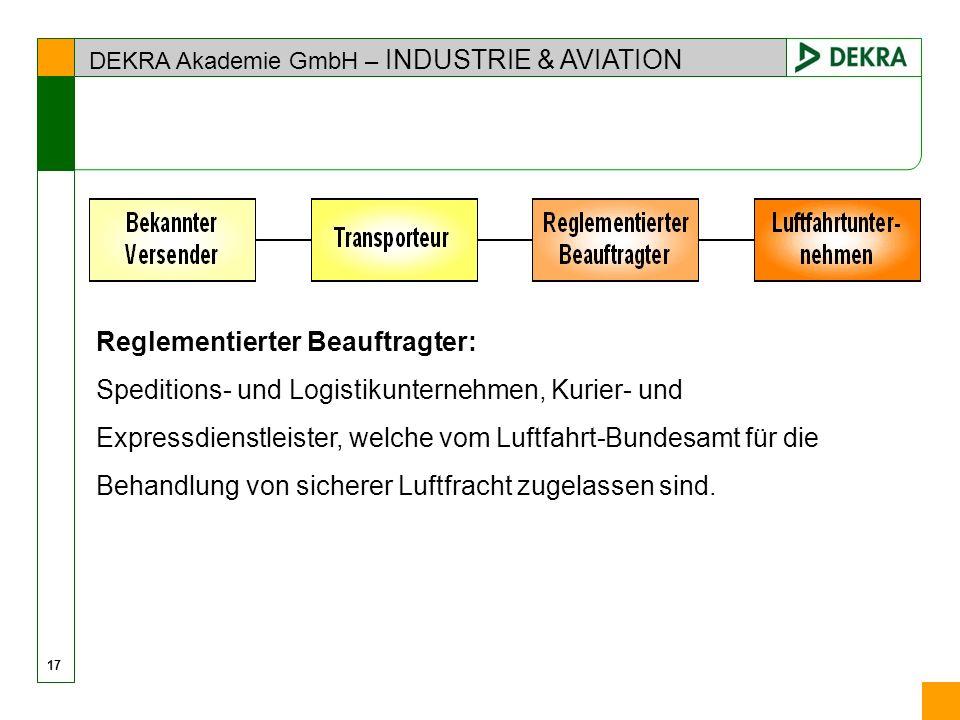 DEKRA Akademie GmbH – INDUSTRIE & AVIATION 17 Reglementierter Beauftragter: Speditions- und Logistikunternehmen, Kurier- und Expressdienstleister, wel