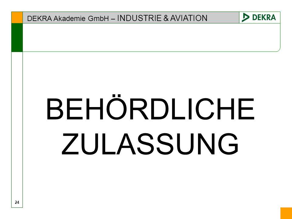DEKRA Akademie GmbH – INDUSTRIE & AVIATION 24 BEHÖRDLICHE ZULASSUNG