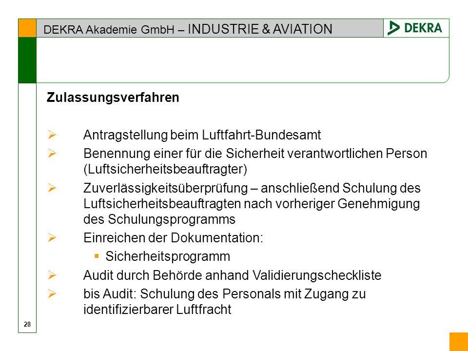 DEKRA Akademie GmbH – INDUSTRIE & AVIATION Zulassungsverfahren Antragstellung beim Luftfahrt-Bundesamt Benennung einer für die Sicherheit verantwortli